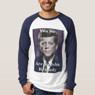 You Sir, Are No John Kennedy T-Shirt