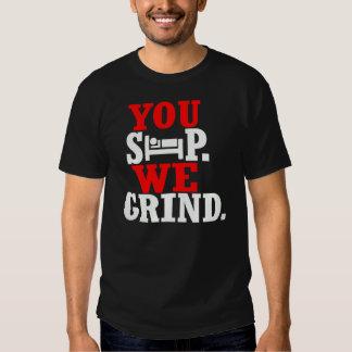 You Sleep, We Grind, -- T-Shirt