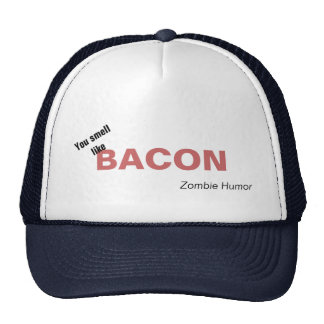 You Smell Like Bacon Zombie Humor Original Trucker Hats