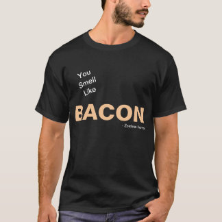 You Smell Like Bacon Zombie Humor T-Shirt