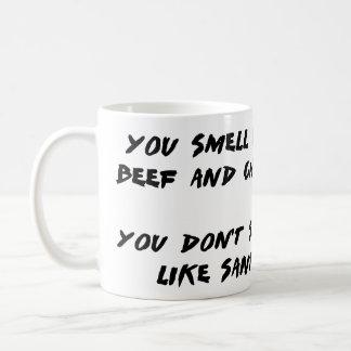 You Smell like Beef and Cheese... Coffee Mug