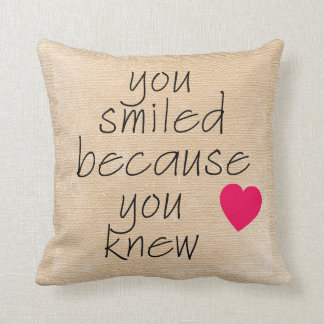 YOU SMILED BECAUSE YOU KNEW Pillow