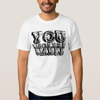 You Smokers Smell T-Shirt