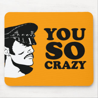 YOU SO CRAZY MOUSE PAD