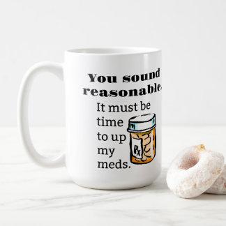 You Sound Reasonable Time To Up Meds Funny Coffee Mug