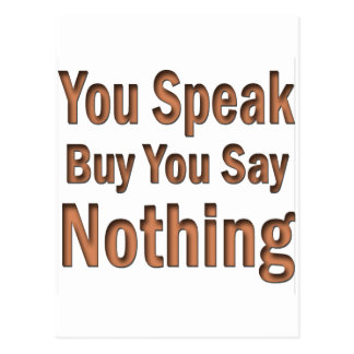 You Speak But You Say Nothing Postcard