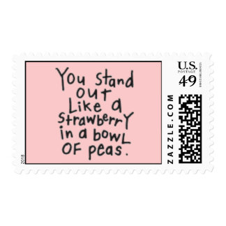 YOU STAND OUT LIKE A STRAWBERRY IN A BOWL OF PEAS POSTAGE STAMPS