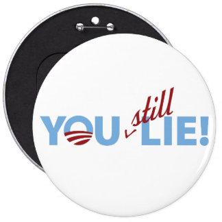 You Still Lie! 6 Inch Round Button