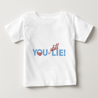 You Still Lie! Baby T-Shirt