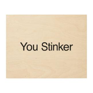 You Stinker Wood Print