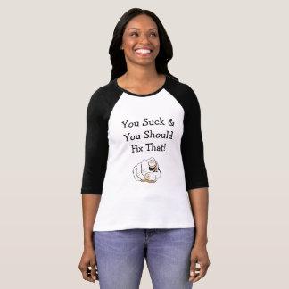 You Suck and You Should Fix That Humorous Shirt