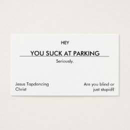 You suck at parking. (clean[er] version) business card