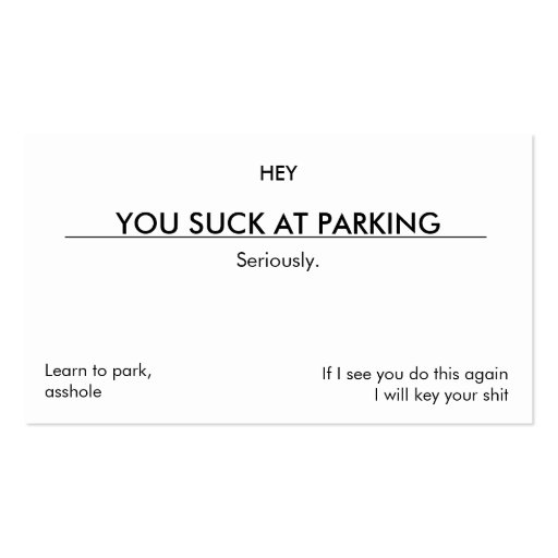 You suck at parking. (Leave under wiper blade) Business Card