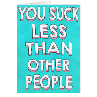 You suck less than other people card