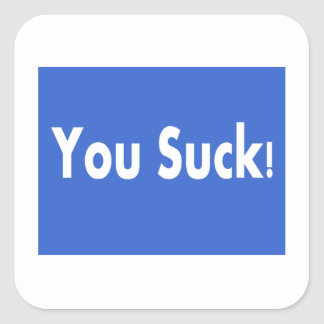 You Suck! Square Sticker