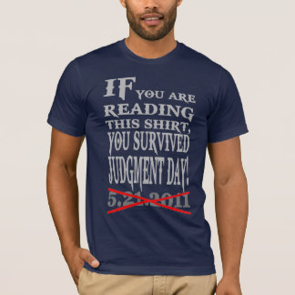 You survived Judgment Day!  May 21, 2011 T-Shirt