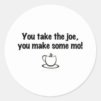 You take the joe, you make some mo! classic round sticker