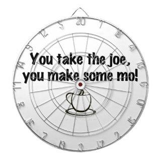 You take the joe, you make some mo! dart board