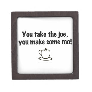 You take the joe, you make some mo! premium keepsake box