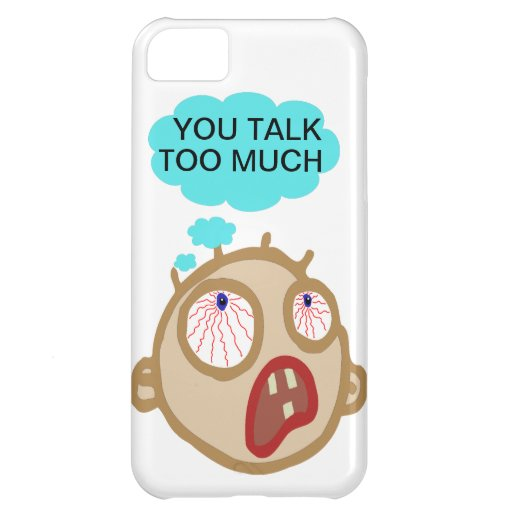 You talk too much phone cover iPhone 5C case