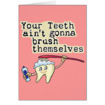 You Teeth Aint Gonna Brush Themselves Greeting Cards