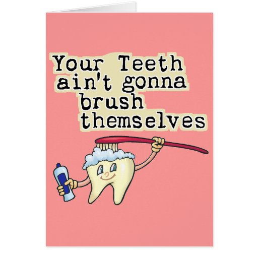 You Teeth Aint Gonna Brush Themselves Greeting Card