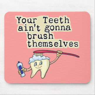 You Teeth Aint Gonna Brush Themselves Mouse Pad