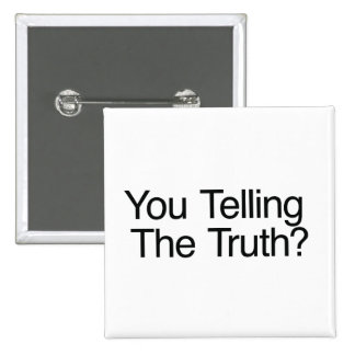 You Telling The Truth? Pinback Button