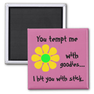 You Tempt Me With Goodies, I Hit You With Stick 2 Inch Square Magnet