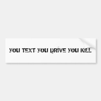 you TEXT you DRIVE you KILL Bumper Sticker