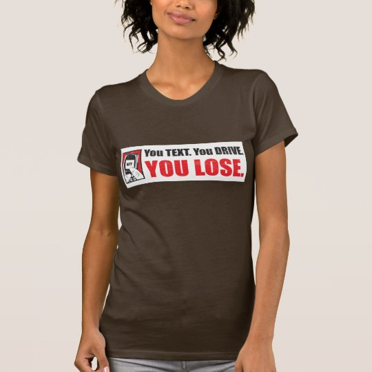 You Text. You Drive. You Lose.  T-Shirt
