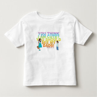 You think i am cute? You should see my Dads! T Shirt