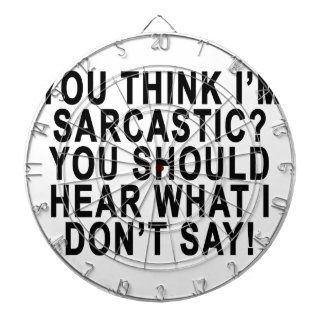 YOU THINK I'M SARCASTIC YOU SHOULD HEAR WHAT I DON DART BOARD