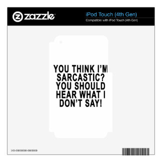 YOU THINK I'M SARCASTIC YOU SHOULD HEAR WHAT I DON DECALS FOR iPod TOUCH 4G