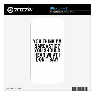 YOU THINK I'M SARCASTIC YOU SHOULD HEAR WHAT I DON iPhone 4 DECALS