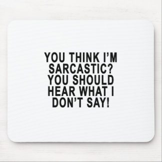 YOU THINK I'M SARCASTIC YOU SHOULD HEAR WHAT I DON MOUSE PAD