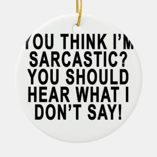 YOU THINK I'M SARCASTIC YOU SHOULD HEAR WHAT I DON Double-Sided CERAMIC ROUND CHRISTMAS ORNAMENT