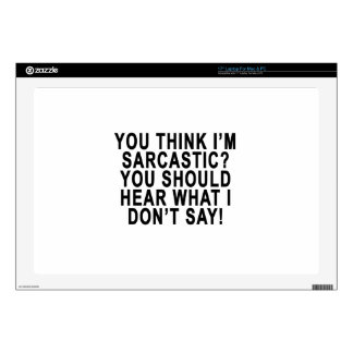YOU THINK I'M SARCASTIC YOU SHOULD HEAR WHAT I DON SKINS FOR LAPTOPS