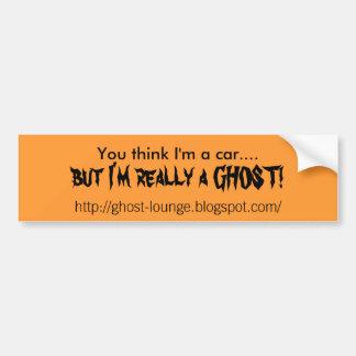 You think I'm a car...., but I'm really a GHOST... Car Bumper Sticker