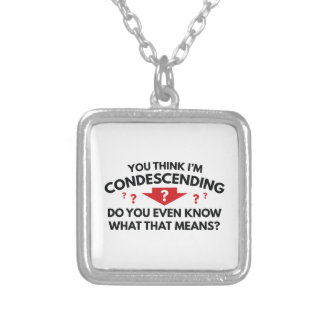 You Think I'm Condescending Silver Plated Necklace