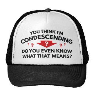 You Think I'm Condescending Trucker Hat