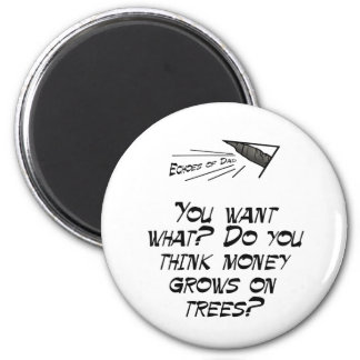 You think money grows on trees? 2 inch round magnet
