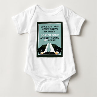 """""""You think money grows on trees, go pick some..."""" Baby Bodysuit"""
