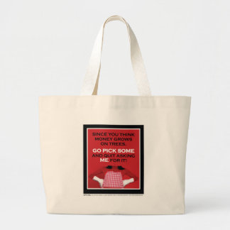 """""""You think money grows on trees, pick some...""""Mom Tote Bags"""