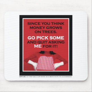 """You think money grows on trees, pick some...""Mom Mouse Pad"