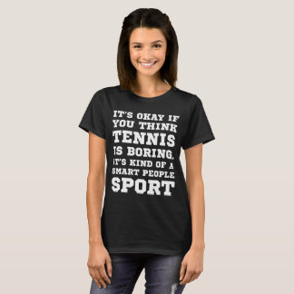 You Think Tennis Boring It's a Smart People Sport T-Shirt