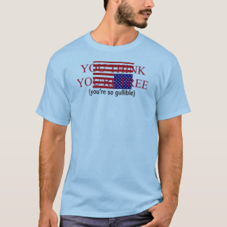 You Think You're Free [0402356] T-Shirt