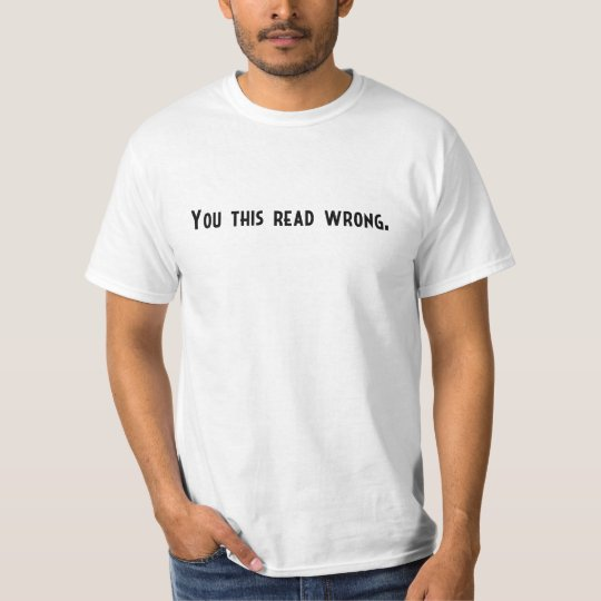 You This Read Wrong Shirt