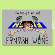You Thought We Said Finish Wine - Man Card