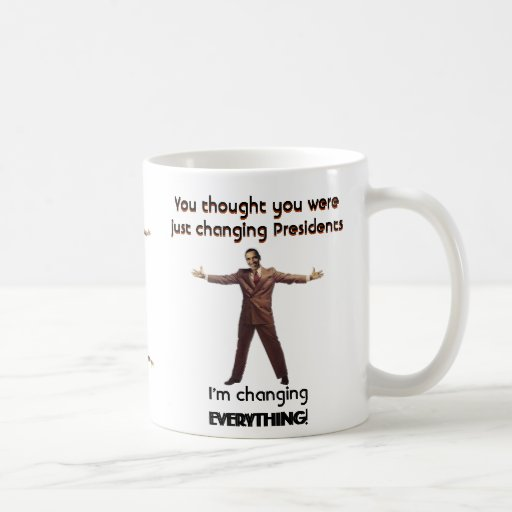 You thought you were just changing Presidents Coffee Mugs
